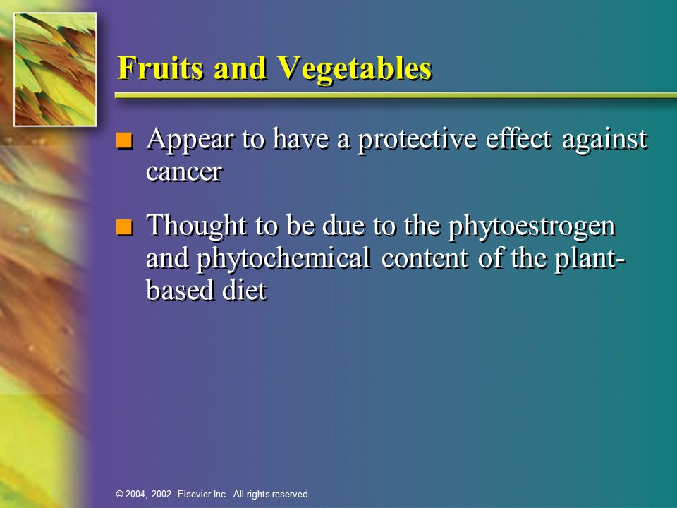 Fruits and Vegetables Appear to have a protective effect against cancer.