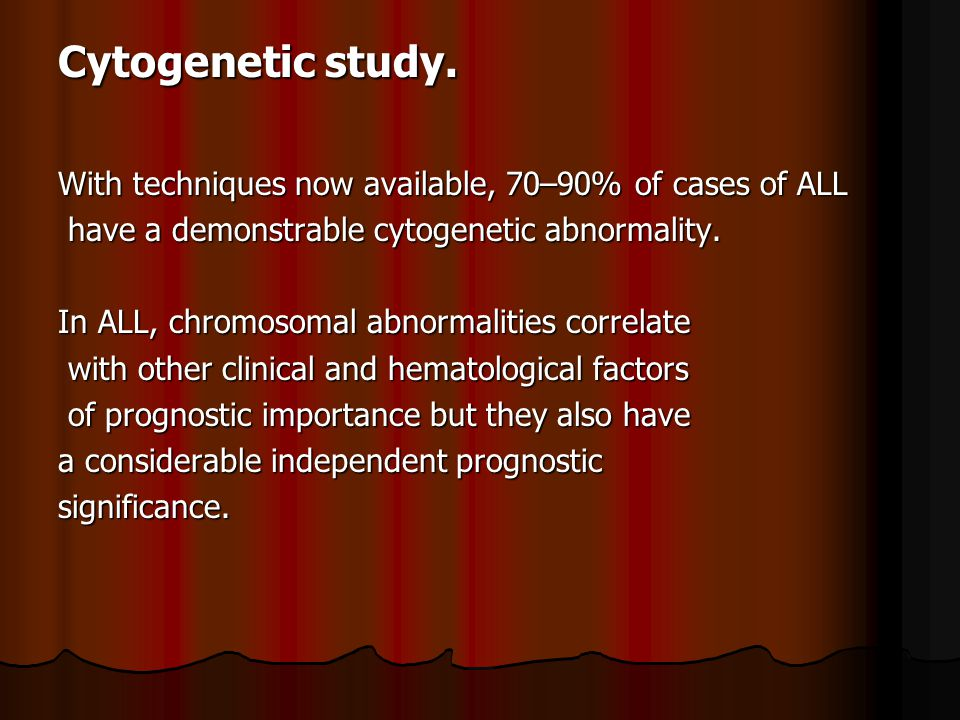 Cytogenetic study. With techniques now available, 70–90% of cases of ALL. have a demonstrable cytogenetic abnormality.