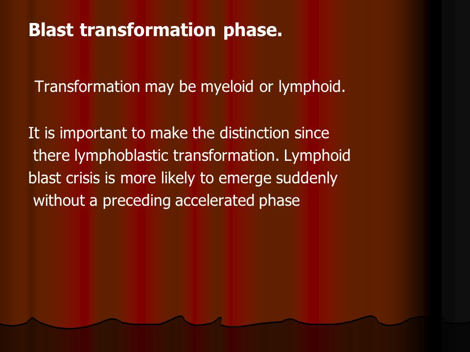 Transformation may be myeloid or lymphoid.