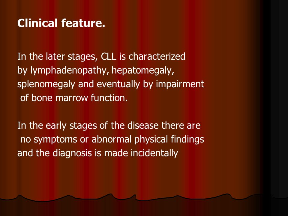 Clinical feature. In the later stages, CLL is characterized