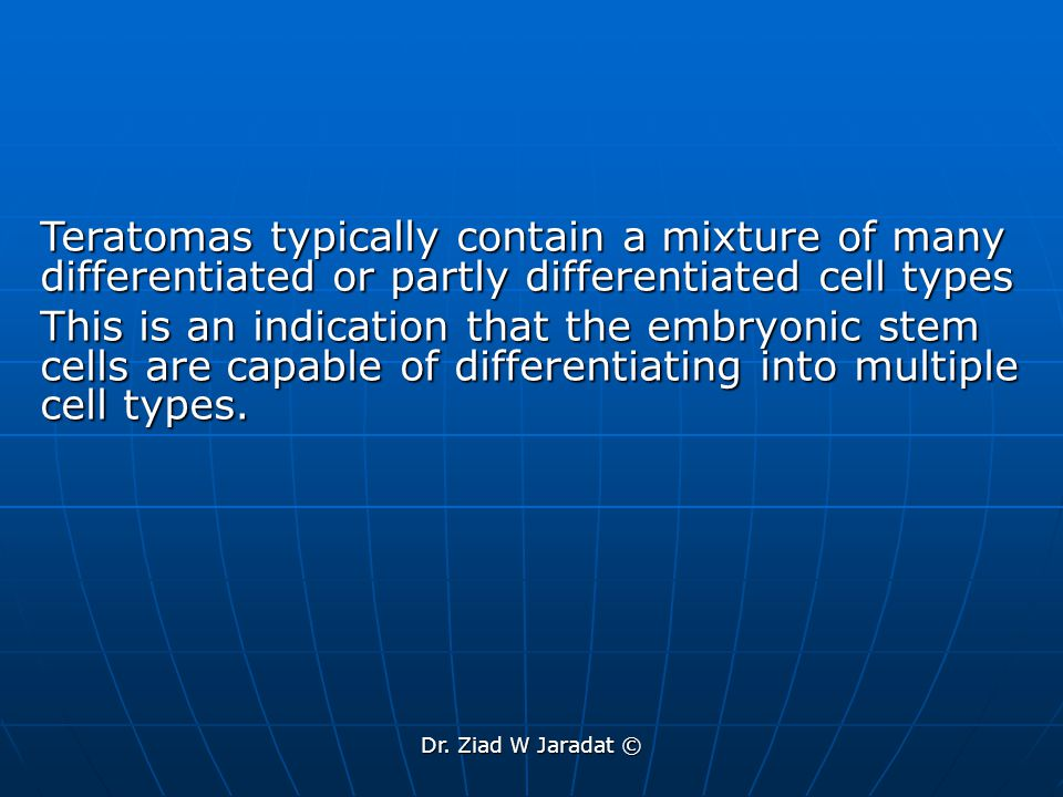 Teratomas typically contain a mixture of many differentiated or partly differentiated cell types