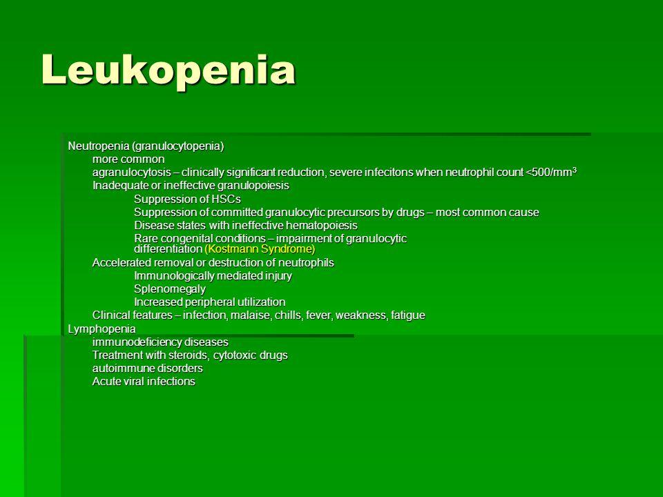 Leukopenia Neutropenia (granulocytopenia) more common