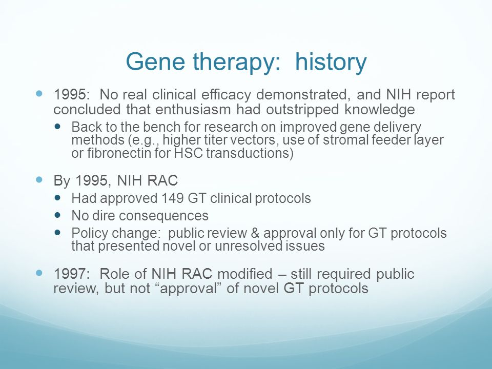 Gene therapy: history 1995: No real clinical efficacy demonstrated, and NIH report concluded that enthusiasm had outstripped knowledge.
