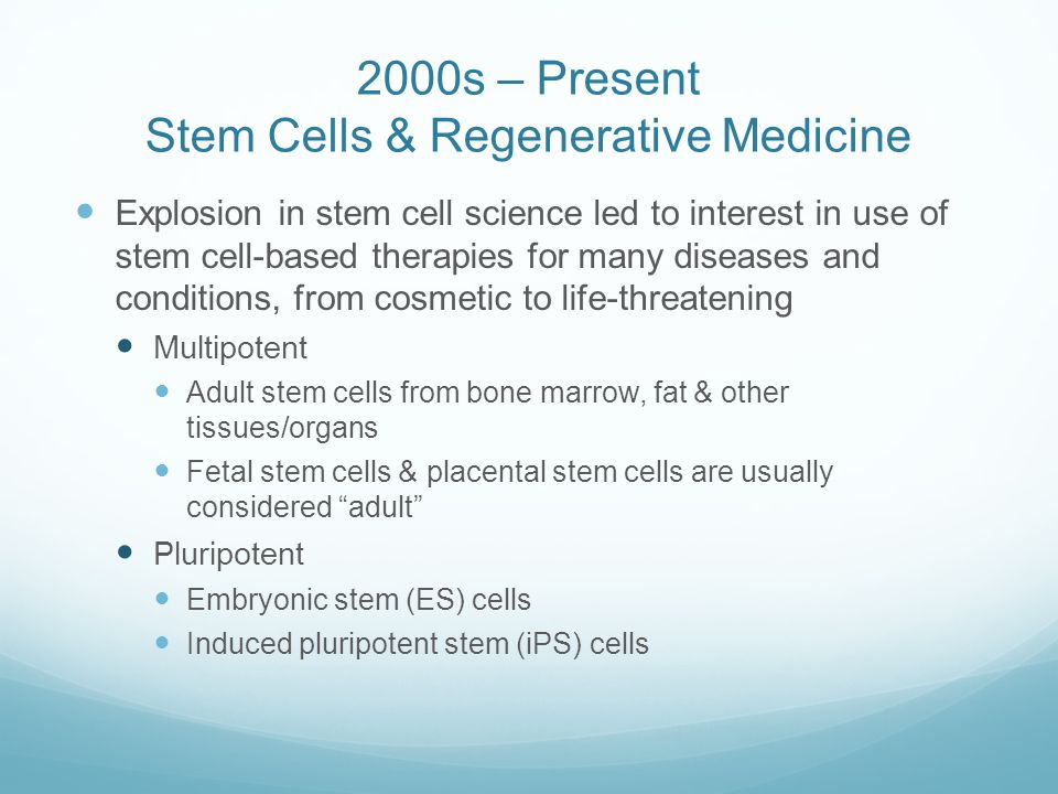 2000s – Present Stem Cells & Regenerative Medicine