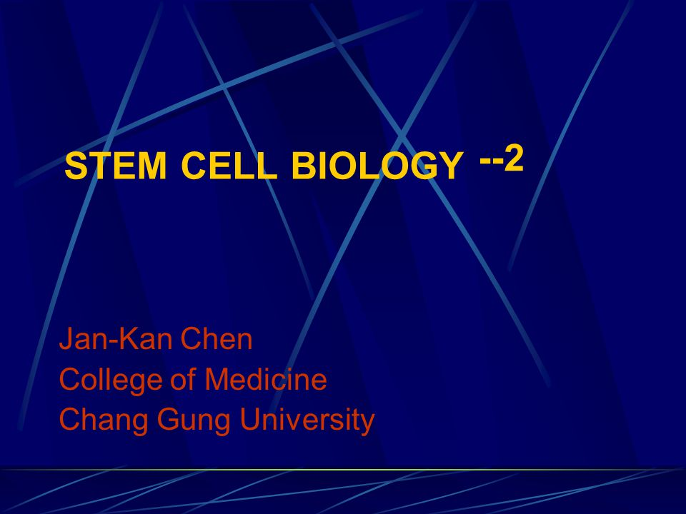 --2 Stem cell biology Jan-Kan Chen College of Medicine
