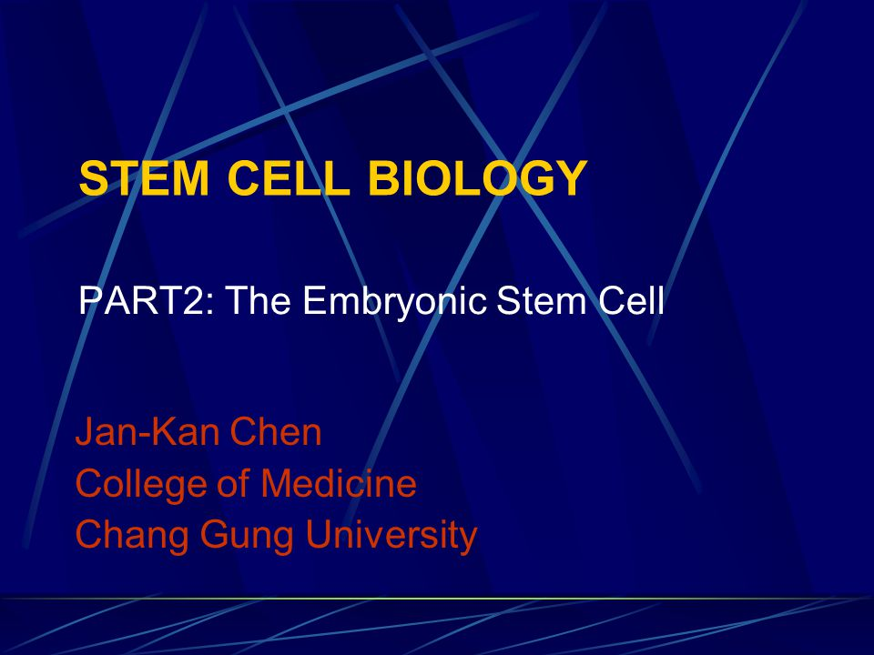 Stem cell biology PART2: The Embryonic Stem Cell Jan-Kan Chen