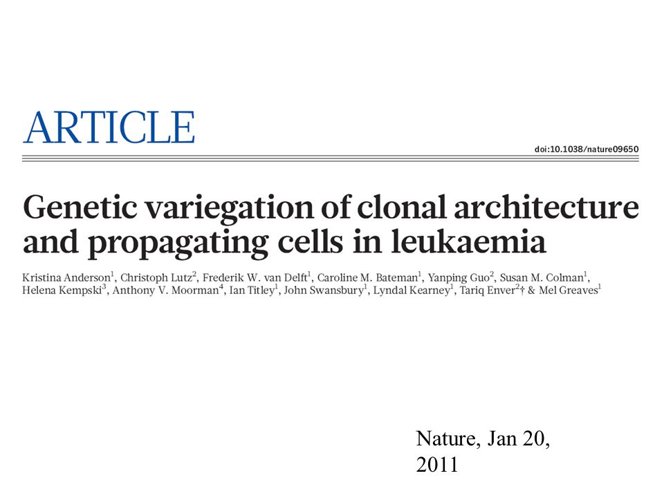 The article I am going to present is titled, Genetic variegation of clonal architecture and prropogating cells in leukemia, published this month in nature. This is a relative short article and so I am going to intially talk about the background to put this article in perspective