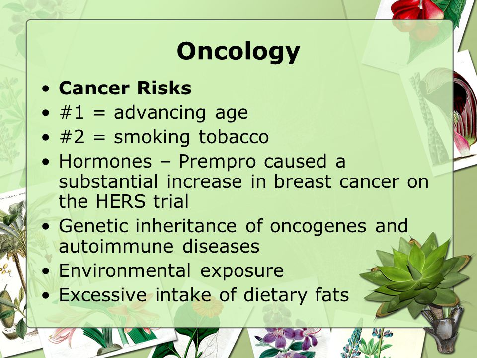 Oncology Cancer Risks #1 = advancing age #2 = smoking tobacco