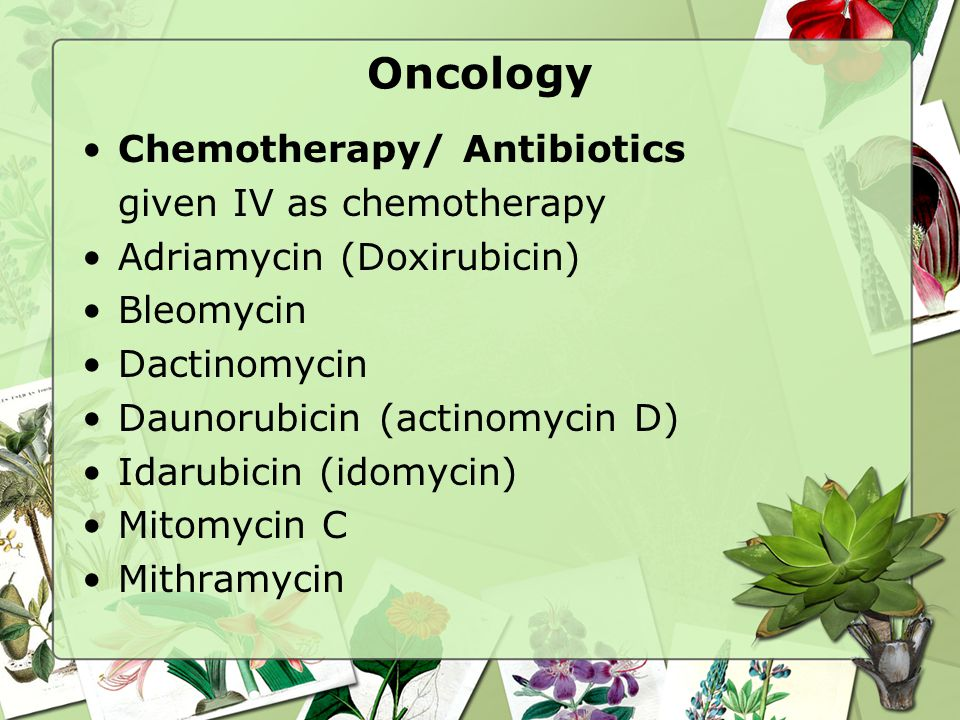 Oncology Chemotherapy/ Antibiotics given IV as chemotherapy