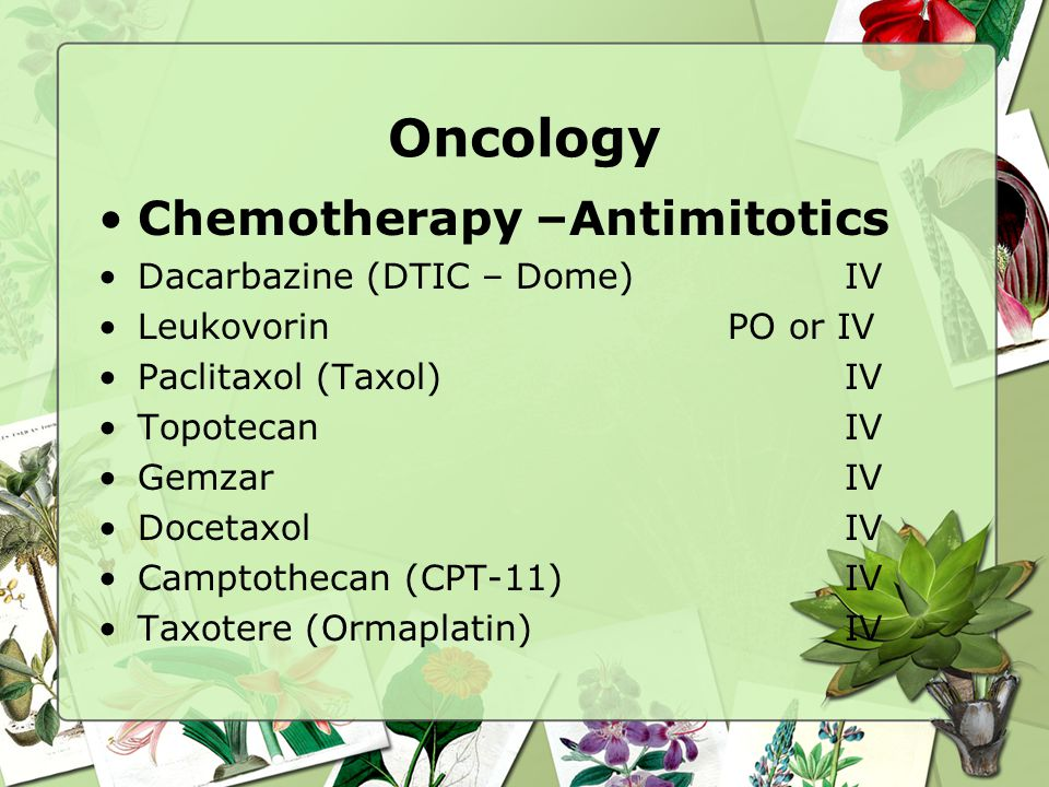 Oncology Chemotherapy –Antimitotics Dacarbazine (DTIC – Dome) IV