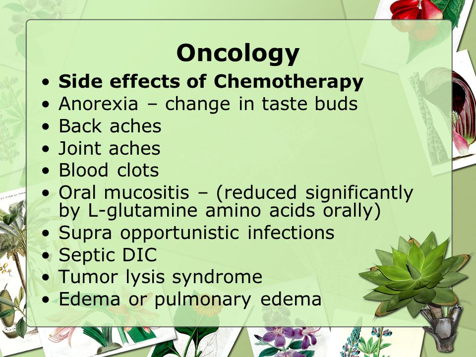 Oncology Side effects of Chemotherapy Anorexia – change in taste buds