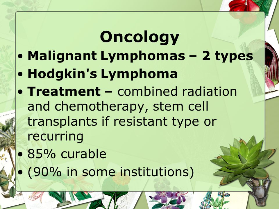 Oncology Malignant Lymphomas – 2 types Hodgkin s Lymphoma