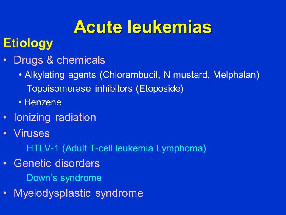 Acute leukemias Etiology Drugs & chemicals Ionizing radiation Viruses