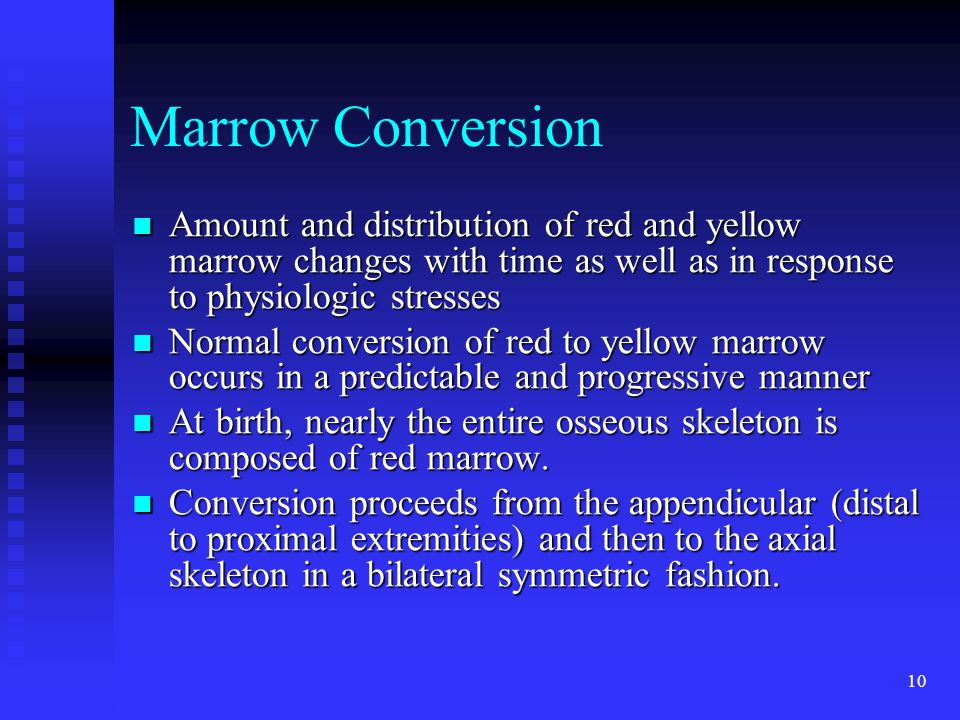 Marrow Conversion Amount and distribution of red and yellow marrow changes with time as well as in response to physiologic stresses.