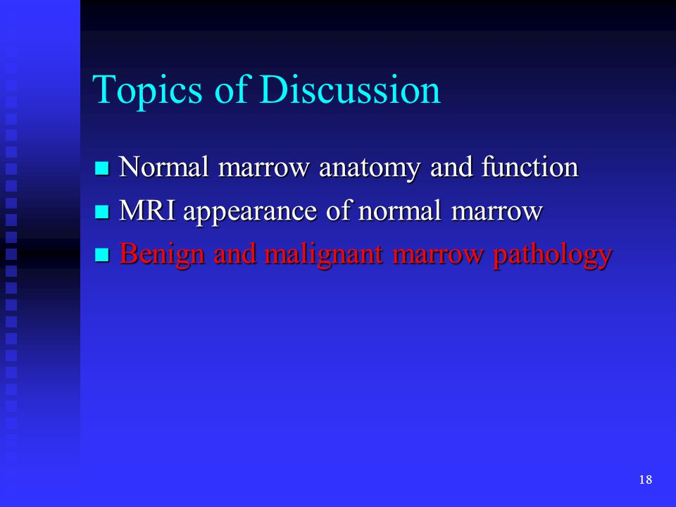Topics of Discussion Normal marrow anatomy and function