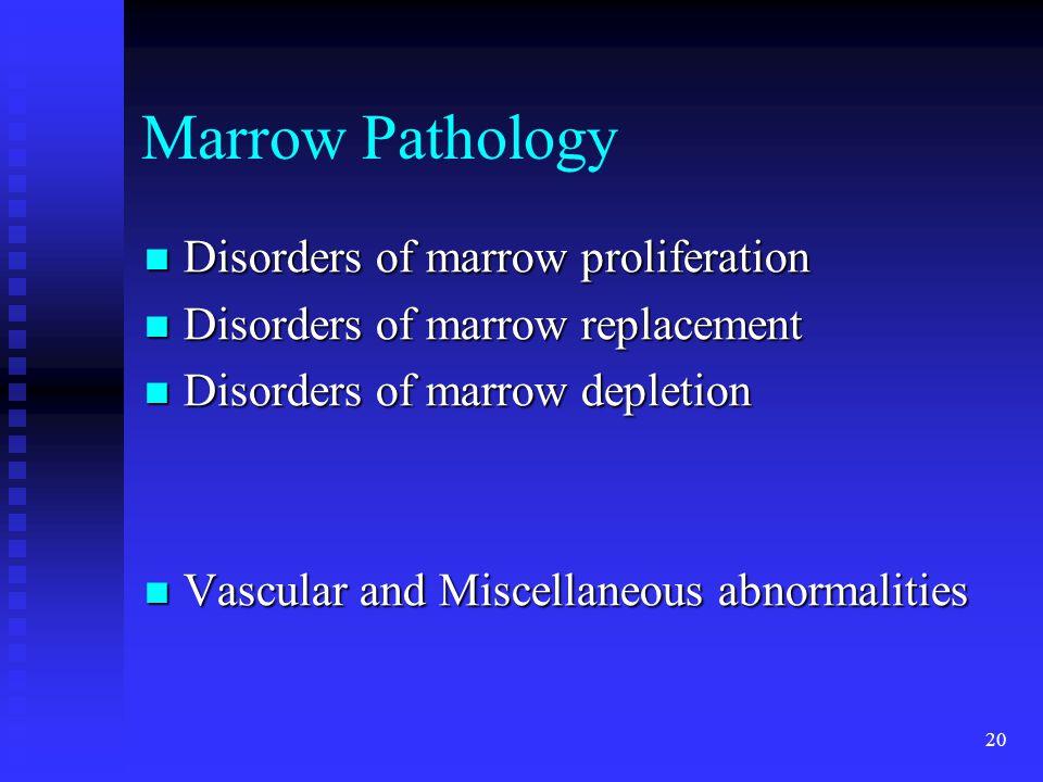 Marrow Pathology Disorders of marrow proliferation
