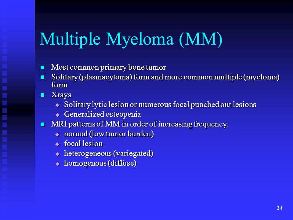 Multiple Myeloma (MM) Most common primary bone tumor