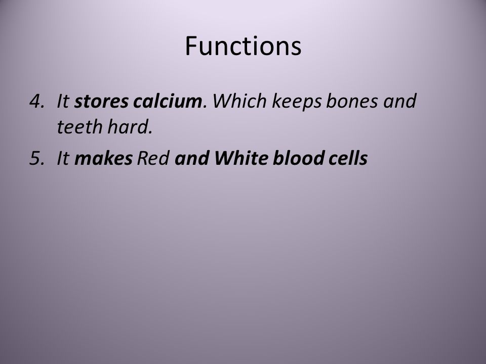Functions It stores calcium. Which keeps bones and teeth hard.