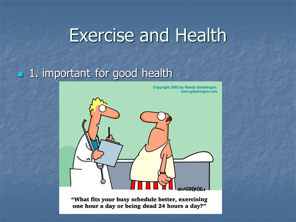 Exercise and Health 1. important for good health