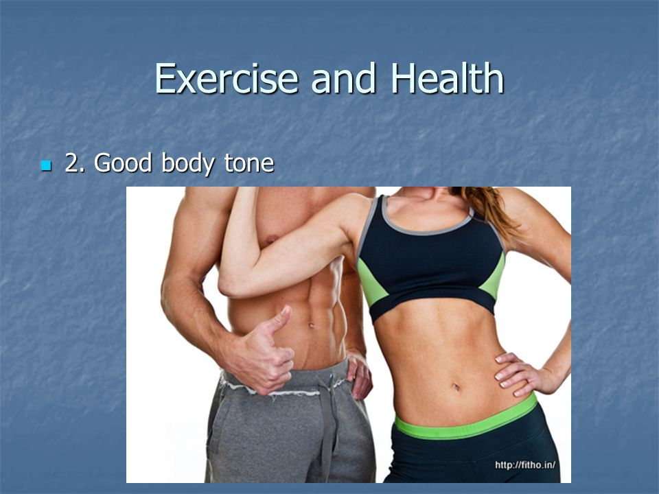 Exercise and Health 2. Good body tone