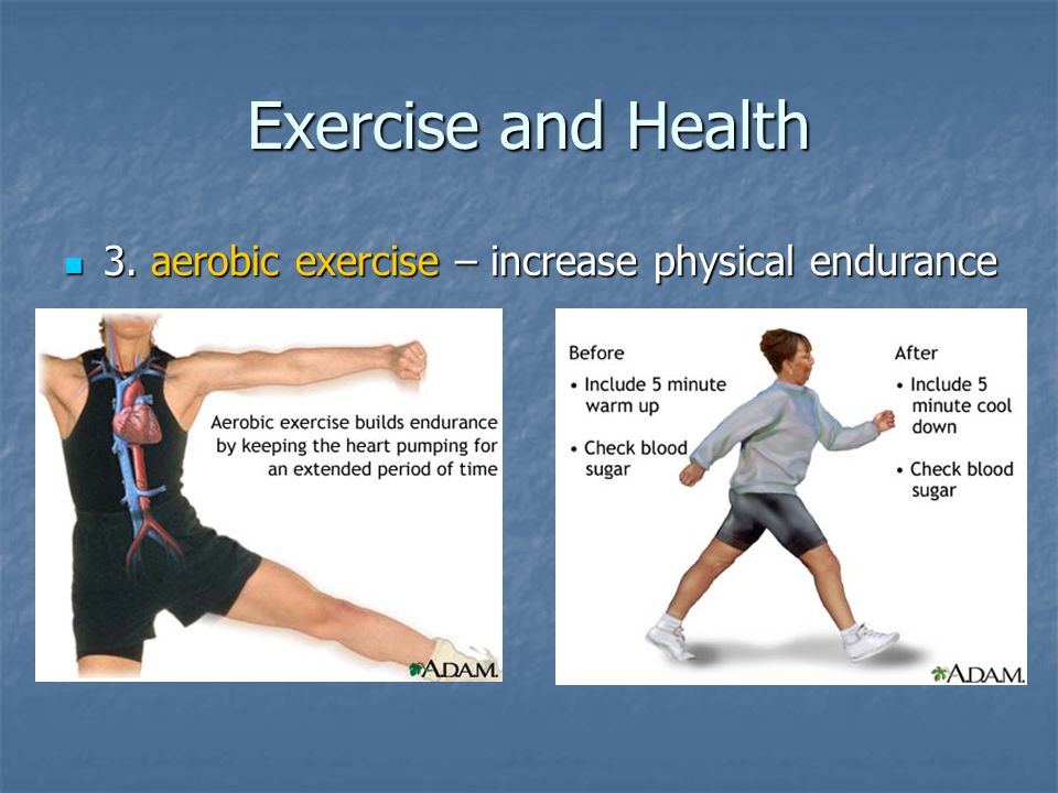 Exercise and Health 3. aerobic exercise – increase physical endurance