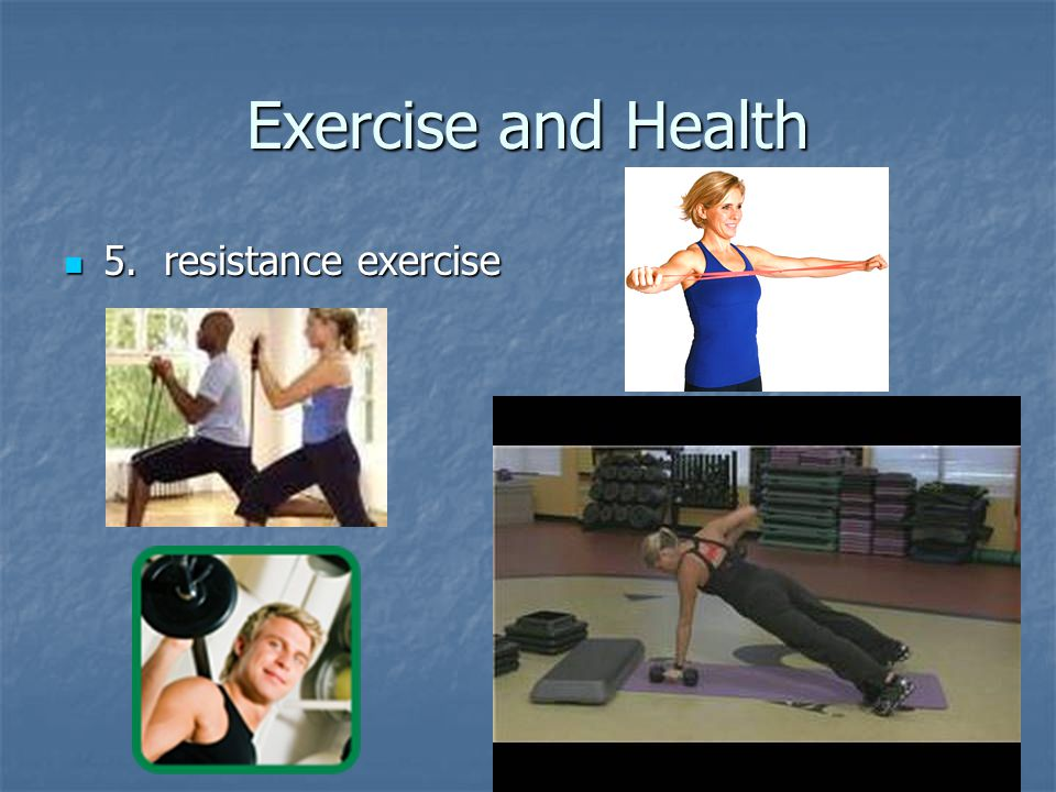 Exercise and Health 5. resistance exercise