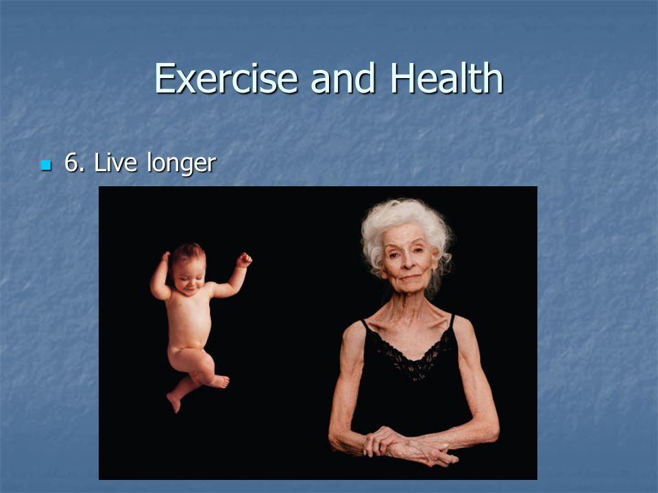 Exercise and Health 6. Live longer