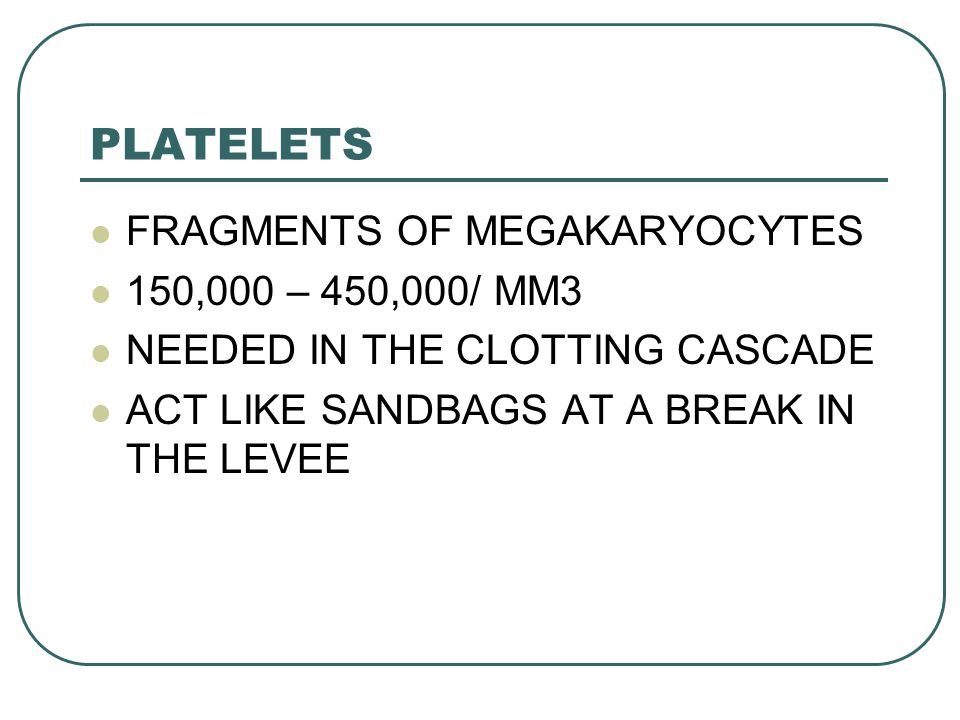 PLATELETS FRAGMENTS OF MEGAKARYOCYTES 150,000 – 450,000/ MM3