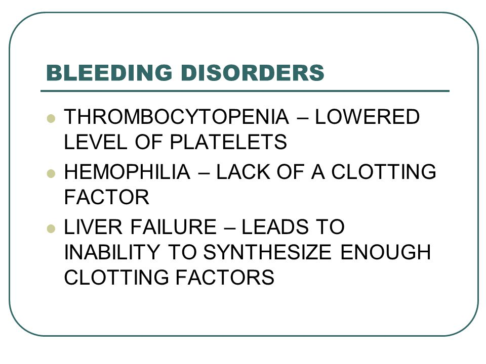 BLEEDING DISORDERS THROMBOCYTOPENIA – LOWERED LEVEL OF PLATELETS