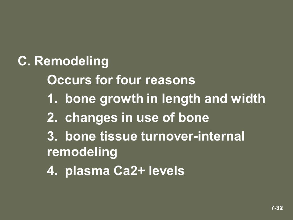 Remodeling Occurs for four reasons. 1. bone growth in length and width. 2. changes in use of bone.