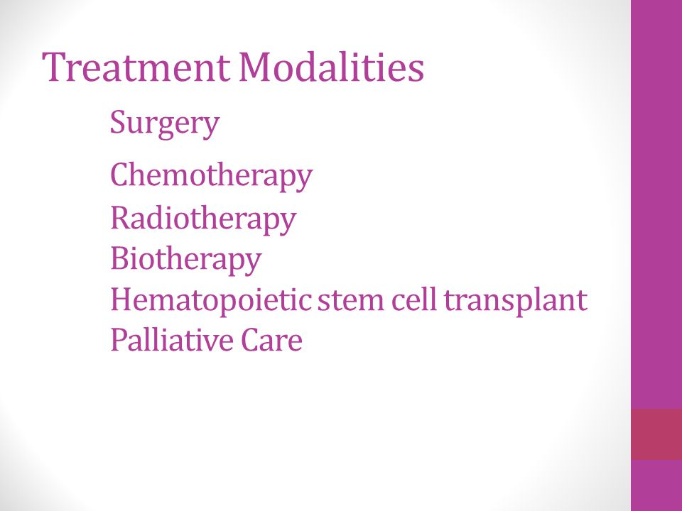 Treatment Modalities. Surgery. Chemotherapy. Radiotherapy. Biotherapy