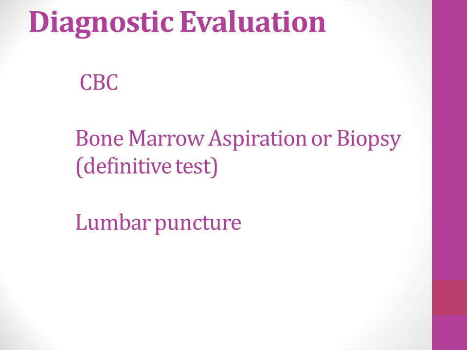 Diagnostic Evaluation. CBC. Bone Marrow Aspiration or Biopsy