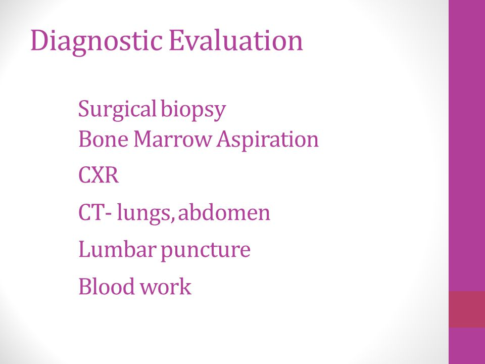 Diagnostic Evaluation. Surgical biopsy. Bone Marrow Aspiration. CXR