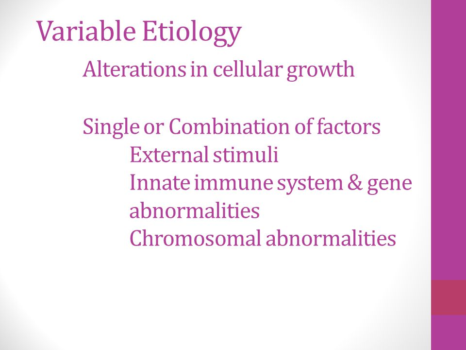 Variable Etiology. Alterations in cellular growth
