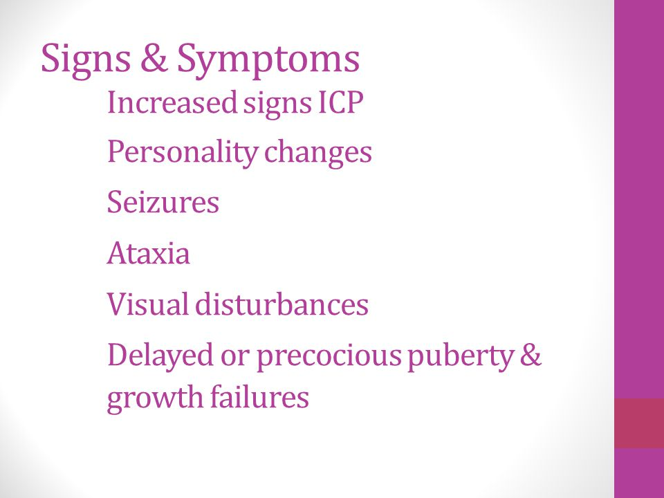 Signs & Symptoms. Increased signs ICP. Personality changes. Seizures