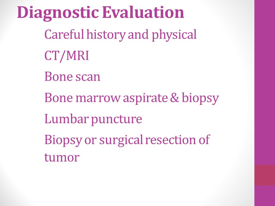 Diagnostic Evaluation. Careful history and physical. CT/MRI. Bone scan