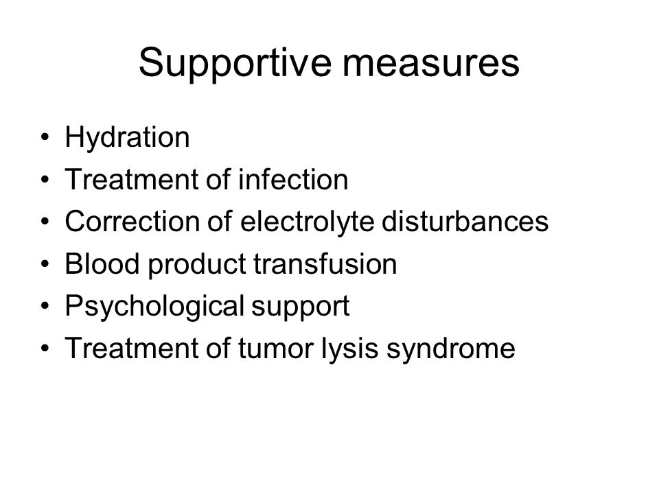 Supportive measures Hydration Treatment of infection