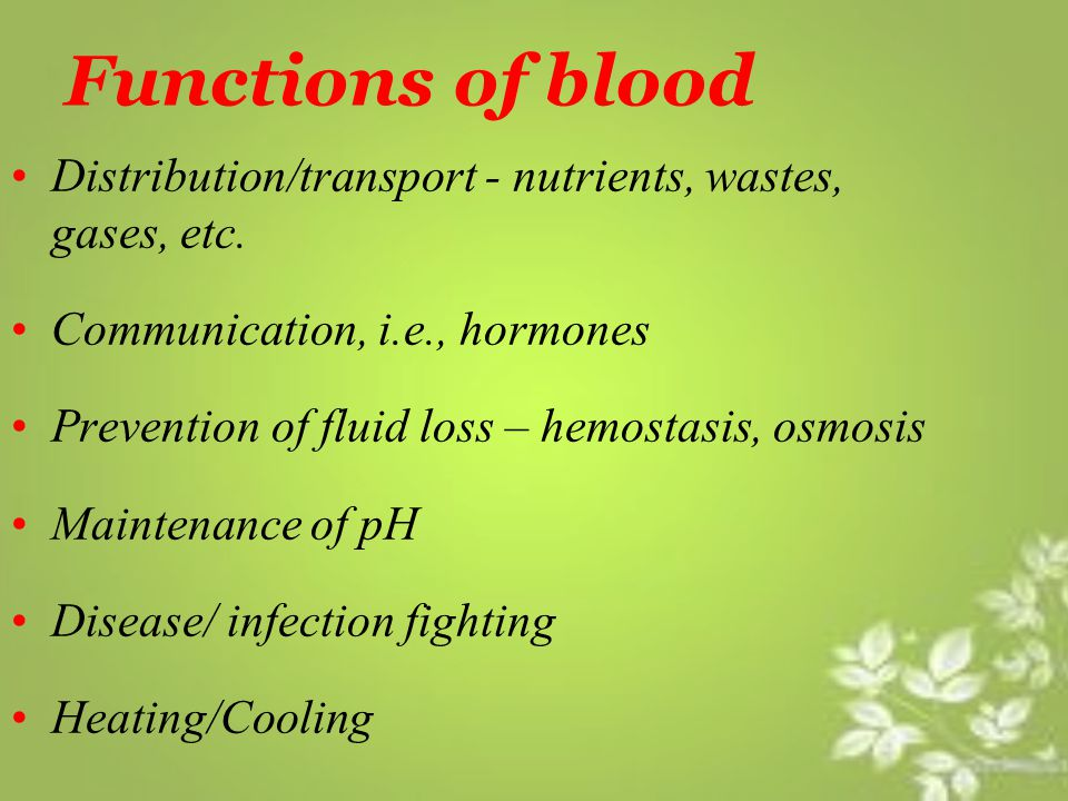 Functions of blood Distribution/transport - nutrients, wastes, gases, etc. Communication, i.e., hormones.