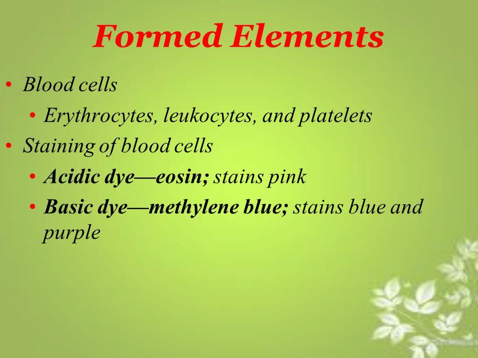 Formed Elements Blood cells Erythrocytes, leukocytes, and platelets