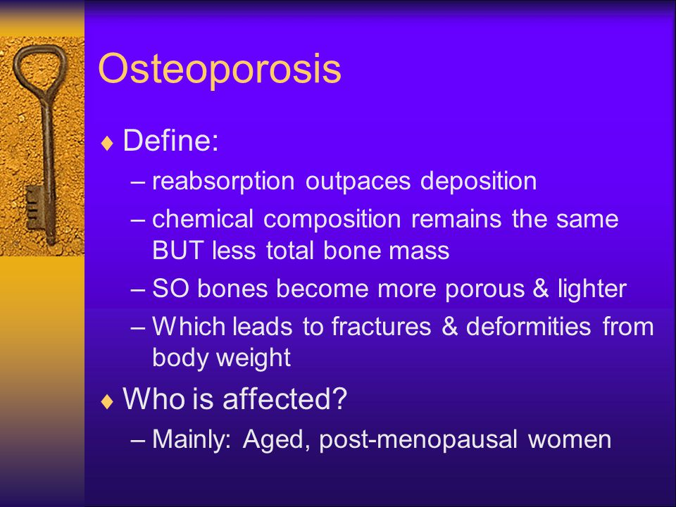 Osteoporosis Define: Who is affected reabsorption outpaces deposition