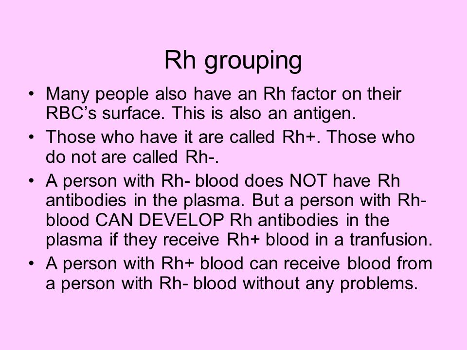 Rh grouping Many people also have an Rh factor on their RBC's surface. This is also an antigen.