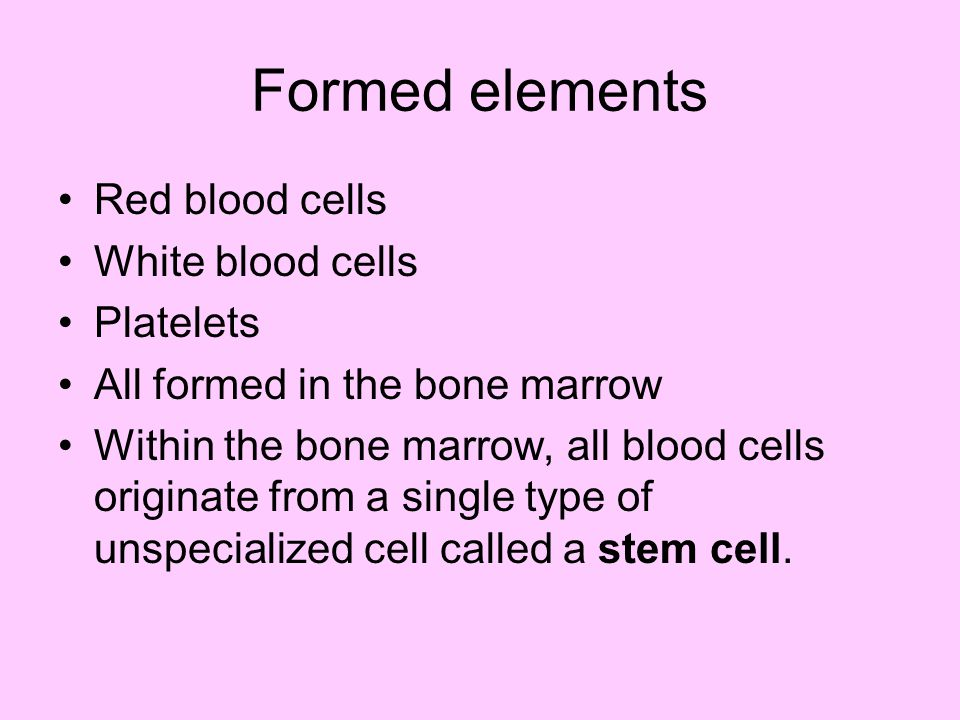 Formed elements Red blood cells White blood cells Platelets