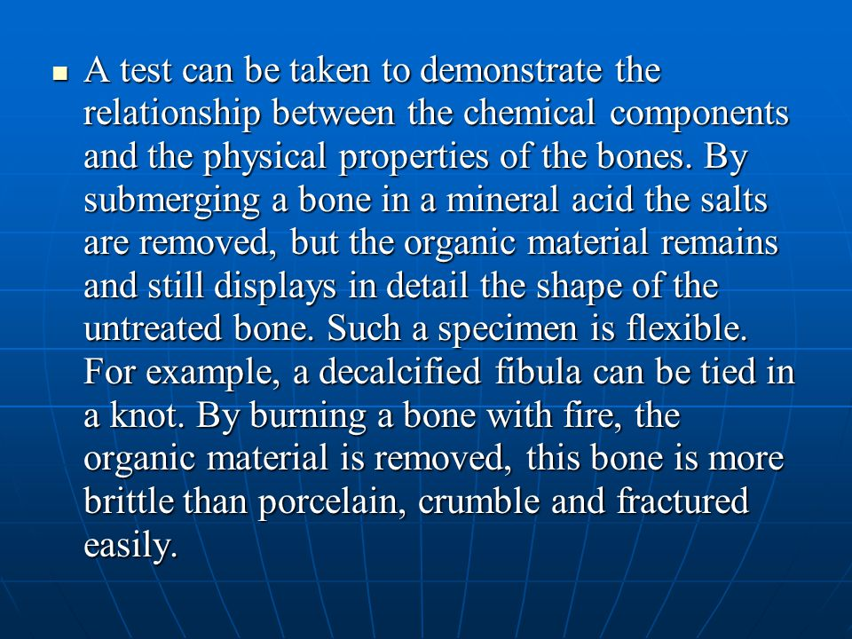 A test can be taken to demonstrate the relationship between the chemical components and the physical properties of the bones.