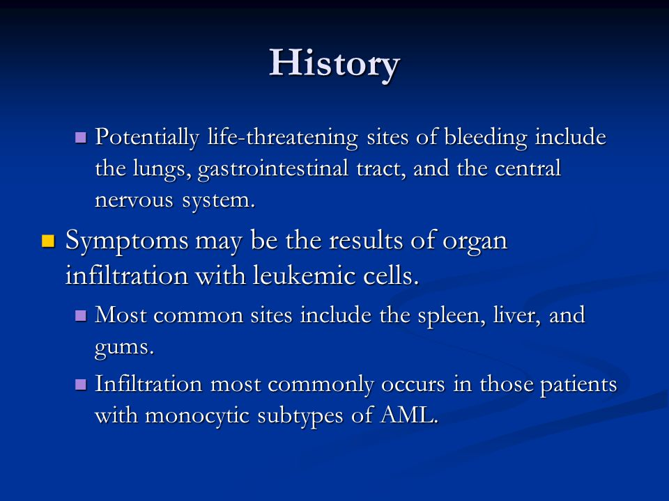 History Potentially life-threatening sites of bleeding include the lungs, gastrointestinal tract, and the central nervous system.