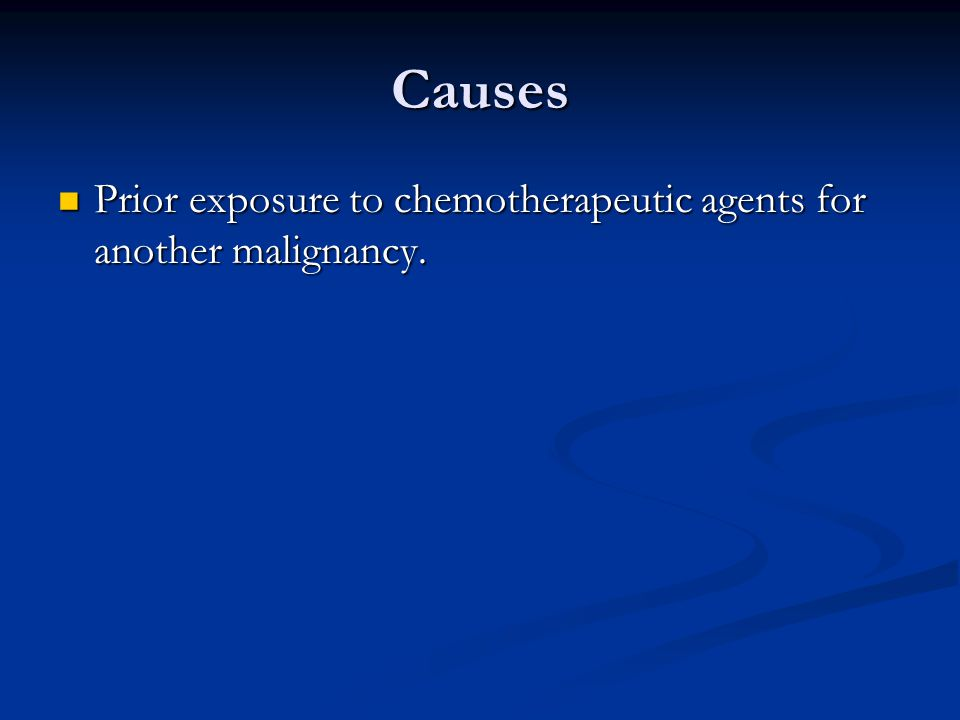 Causes Prior exposure to chemotherapeutic agents for another malignancy.