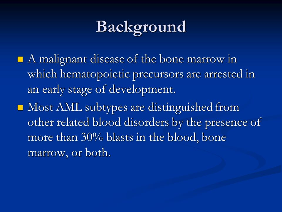 Background A malignant disease of the bone marrow in which hematopoietic precursors are arrested in an early stage of development.