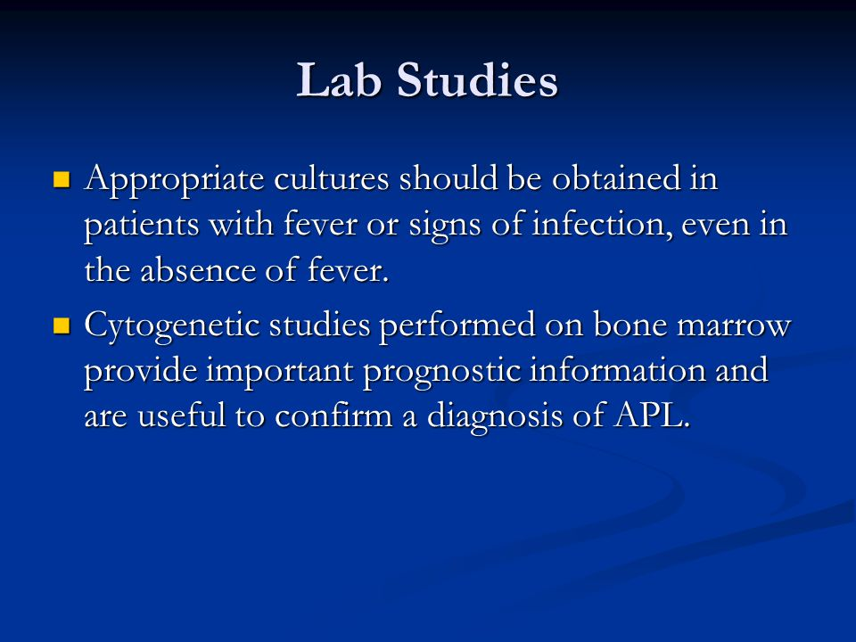 Lab Studies Appropriate cultures should be obtained in patients with fever or signs of infection, even in the absence of fever.