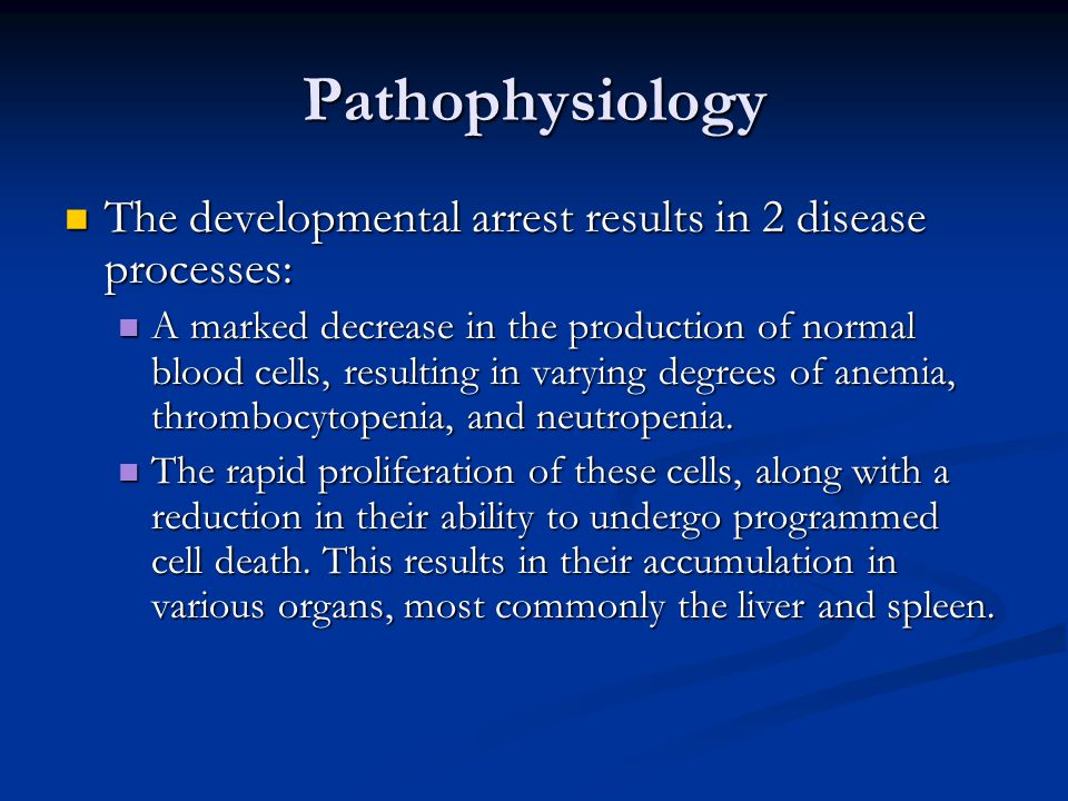 Pathophysiology The developmental arrest results in 2 disease processes: