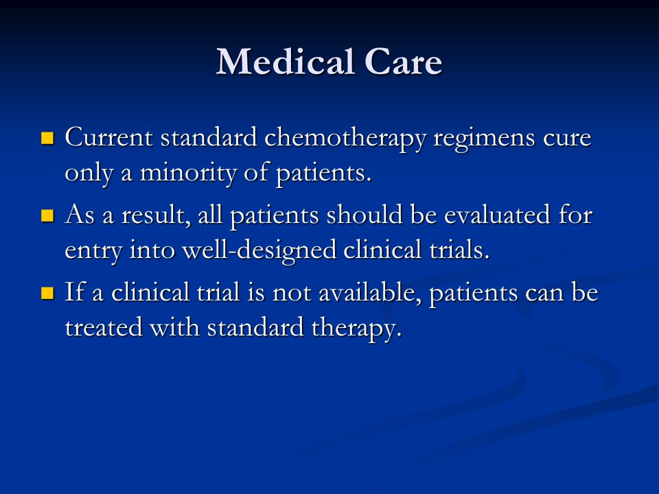Medical Care Current standard chemotherapy regimens cure only a minority of patients.