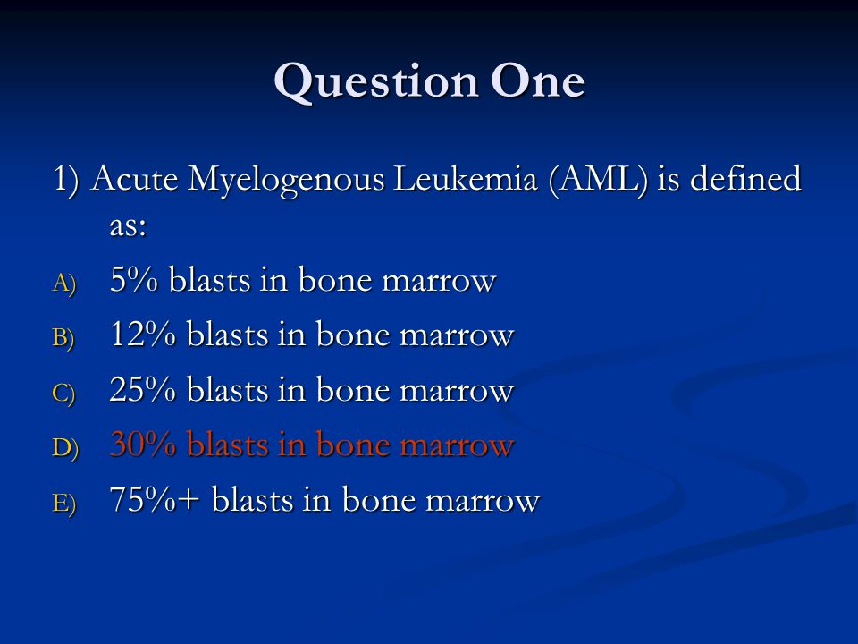 Question One 1) Acute Myelogenous Leukemia (AML) is defined as:
